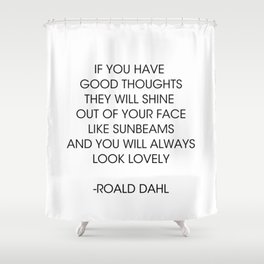 If you have good thoughts... Roald Dahl Shower Curtain