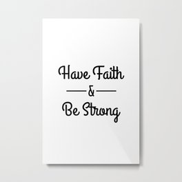 Have Faith & Be Strong Metal Print