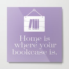 Home Is Where Your Bookcase Is (Violet) Metal Print