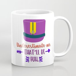 Marching Band - Underestimate Me. That'll Be Fun. Coffee Mug