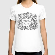 Because cats MEDIUM White Womens Fitted Tee