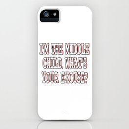 """I'm The Middle Child Whats Your Excuse"" tee design for siblings goal for the holiday! Try them now! iPhone Case"