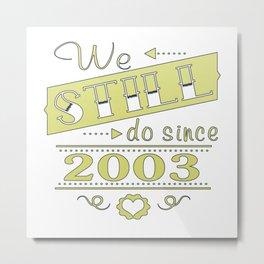 We still do since 2003 Metal Print