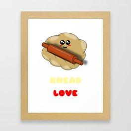 All You Knead Is Love Cute Dough Pun Framed Art Print