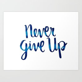 Never give up! Art Print
