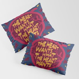 The Heart Wants What The Heart Wants Pillow Sham
