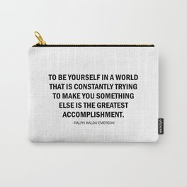 To be yourself in a world that is trying to make you something else is the greatest accomplishment Carry-All Pouch