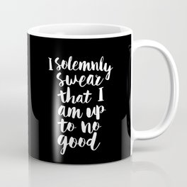 I Solemnly Swear That I Am Up to No Good black and white typography poster modern wall home decor Coffee Mug