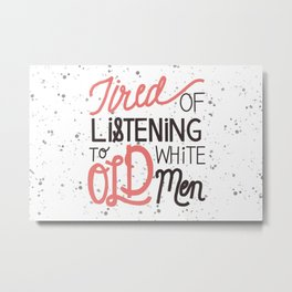 Tired of Listening to Old Men Metal Print