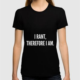 I rant therefore I am T-shirt