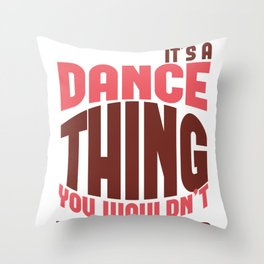Dancer It's A Dance Thing You Wouldn't Understand Throw Pillow