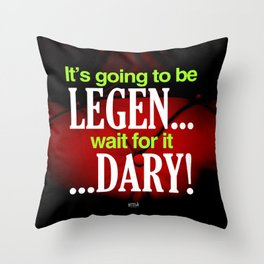 It's going to be Legen... Wait for it ...Dary! - How I Met Yout Mother Throw Pillow