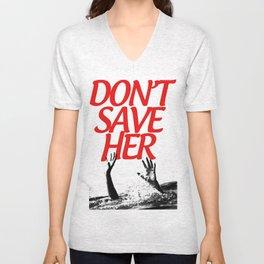 DON'T SAVE HER Unisex V-Neck