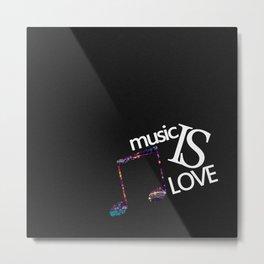 Music is Love Metal Print