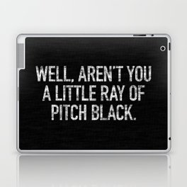 Well, Aren't You A Little Ray Of Pitch Black Laptop & iPad Skin