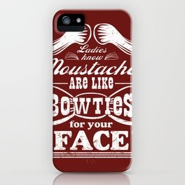 Moustaches are Bowties for your Face, Ladies Know iPhone Case