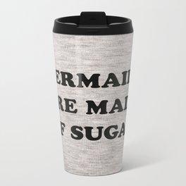 Mermaids Are Made of Sugar Metal Travel Mug