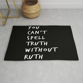 You Can't Spell Truth Without Ruth. Rug
