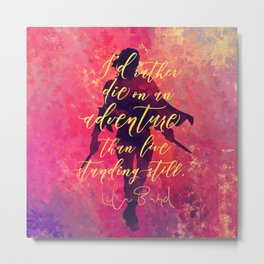 I'd rather die on an adventure...Lila Bard. A Darker Shade of Magic (ADSOM) Metal Print