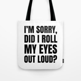I'm Sorry Did I Roll My Eyes Out Loud Tote Bag