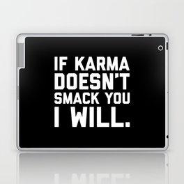 Karma Smack You Funny Quote Laptop & iPad Skin
