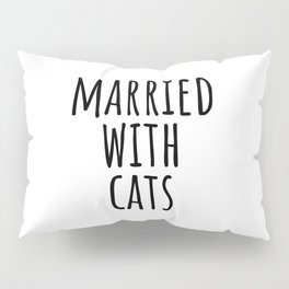 Married with cats Pillow Sham