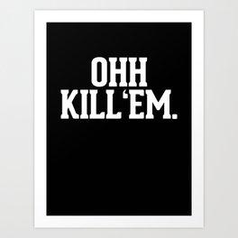 Ohh Kill Em Art Print