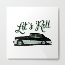 Let's Roll (black & white) Metal Print