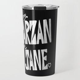 YOU TARZAN ME JANE. Travel Mug