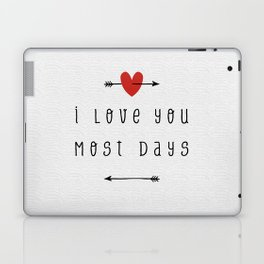 I Love You Most Days Laptop & iPad Skin