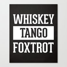 Whiskey Tango Foxtrot / WTF Funny Quote Canvas Print