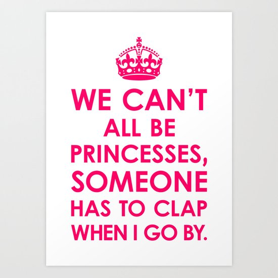 We Can't All Be Princesses (Bright Pink) Art Print