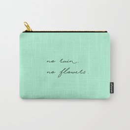 no rain. no flowers. Carry-All Pouch