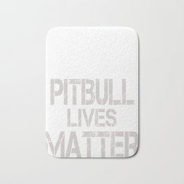 Pitbull Lives Matter funny Tshirt Bath Mat