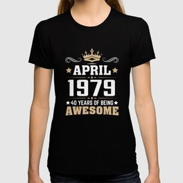 April 1979 40 Years Of Being Awesome T-shirt