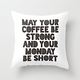 May Your Coffee Be Strong and Your Monday Be Short funny office wall decor typography design Throw Pillow