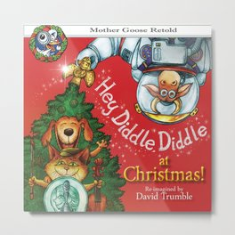 """Hey, Diddle, Diddle at Chistmas"" (Mother Goose Retold-Front cover) Metal Print"