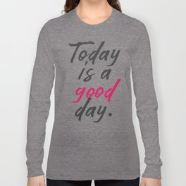 Today is a good day, positive vibes, thinking, happy life, smile, enjoy, sun, happiness, joy, free Long Sleeve T-shirt