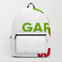Gardner Gift I Just Want To Work In My Garden And Drink Backpack