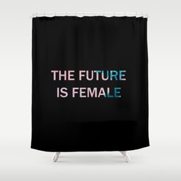 The future is female - watercolor Shower Curtain