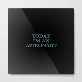 "Funny ""Today I'm an Astronaut"" Joke Metal Print"