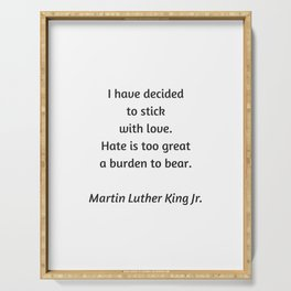 Martin Luther King Inspirational Quote - I have decided to stick with love - hate is too great a bur Serving Tray
