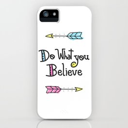 Do What You Believe iPhone Case