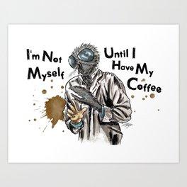 Im Not Myself Until I Have My Coffee Art Print
