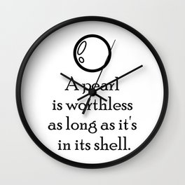 """A pearl is worthless as long as it's in its shell"" Quote Wall Clock"