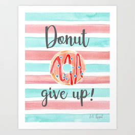 DONUT GIVE UP with Coastal Aqua and Pink Watercolour Stripes  Art Print