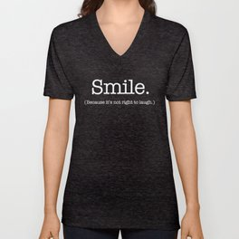 Smile (Because It's Not Right To Laugh.) Unisex V-Neck
