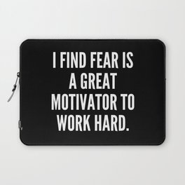 I find fear is a great motivator to work hard Laptop Sleeve