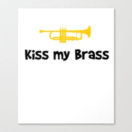 Trumpet Kiss My Brass Funny Trumpet Player Gift Canvas Print