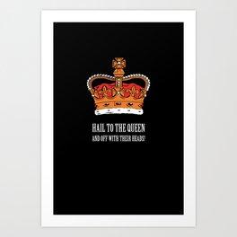 Hail to the Queen Art Print